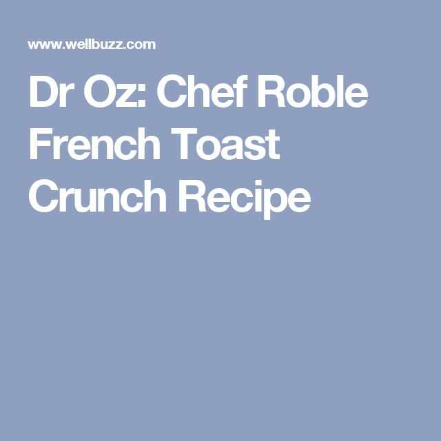 Dr Oz: Chef Roble French Toast Crunch Recipe