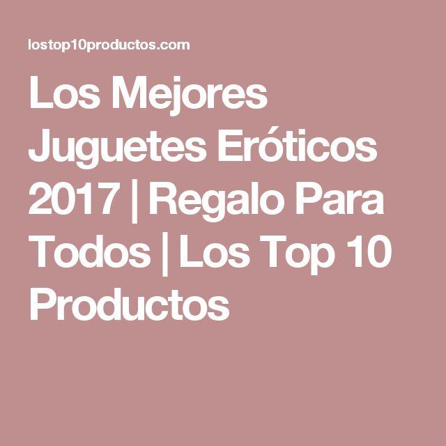 Los Mejores Juguetes Eróticos 2017 | Regalo Para Todos | Los Top 10 Productos