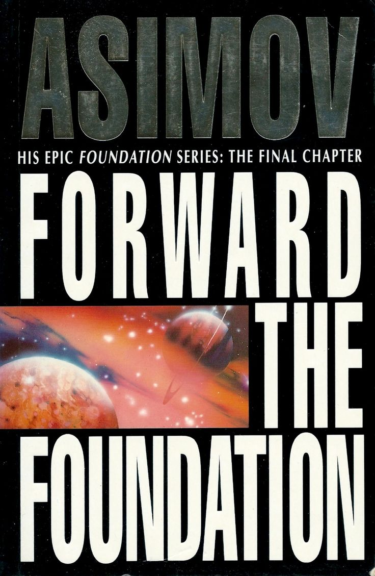 """Forward The Foundation the Final Chapter of the Foundation Series by Isaac Asimov. The """"READING"""" sequence of the series is as follows. Prelude to Foundation. Forward the Foundation. Foundation. Foundation and Empire. Second Foundation. Foundation's Edge. Foundation and Earth."""
