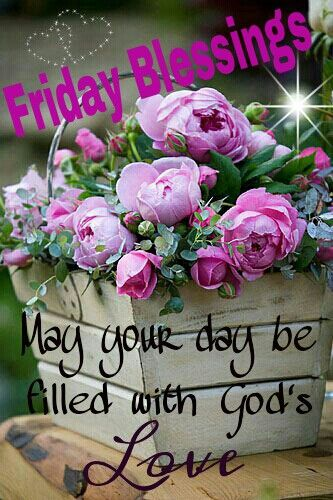 GOOD MORNING......FRIDAY BLESSINGS!!!  I pray the Lord will abundantly bless you for your labour of love in ministering for His Glory!  Love and hugs. Noni. xoxo