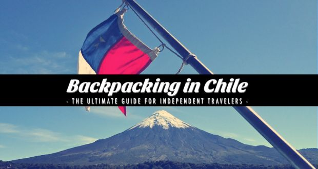 Backpacking in Chile - the ultimate Guide for independent travelers
