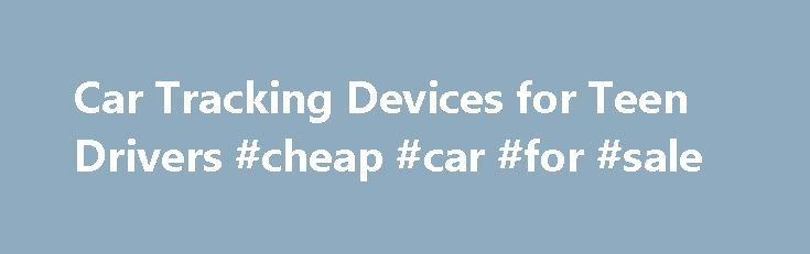 Car Tracking Devices for Teen Drivers #cheap #car #for #sale http://car.remmont.com/car-tracking-devices-for-teen-drivers-cheap-car-for-sale/  #car tracker # Car Tracking Devices for Teen Drivers 1 of 6 New teen drivers have always worried parents. And for good reason. In 2011, nearly 2,000 drivers ages 15-20 died in traffic accidents, according to the National Highway Traffic Safety Administration (NHTSA). Since 2002, the traffic-related deaths in that age range have declined by […]The post…