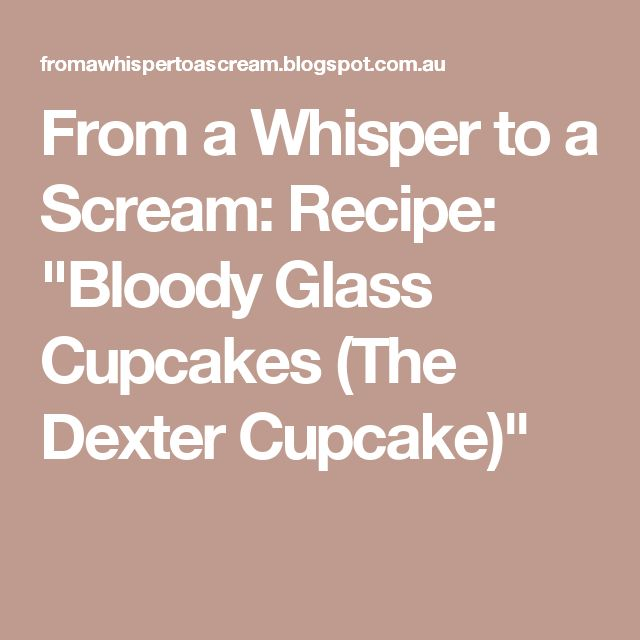 """From a Whisper to a Scream: Recipe: """"Bloody Glass Cupcakes (The Dexter Cupcake)"""""""