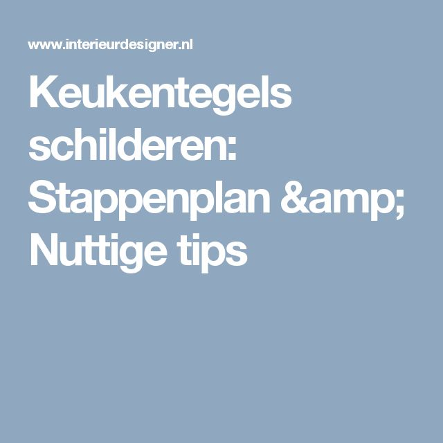 Keukentegels schilderen: Stappenplan & Nuttige tips