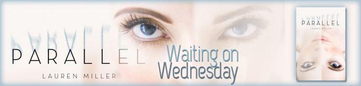 Waiting on Wednesday - Parallel by Lauren Miller - http://bewitchedbookworms.com/2012/12/parallel-by-lauren-miller-waiting-on-wednesday.html