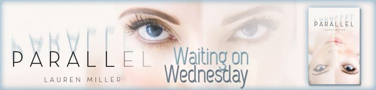 Waiting on Wednesday - Parallel by Lauren Miller - http://bewitchedbookworms.com/2012/12/parallel-by-lauren-miller-waiting-on-wednesday.html