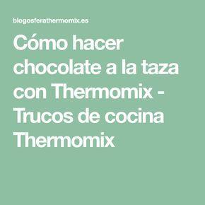 Cómo hacer chocolate a la taza con Thermomix - Trucos de cocina Thermomix