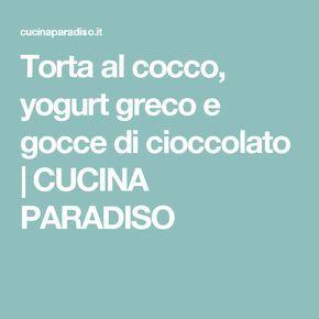 Torta al cocco, yogurt greco e gocce di cioccolato   CUCINA PARADISO