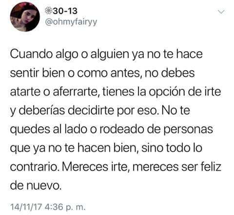 Mereces, no llorar, mereces ser feliz.