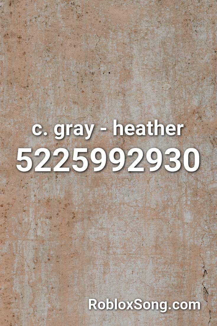 C Gray Heather Roblox Id Roblox Music Codes In 2020 Coding Roblox Codes Roblox