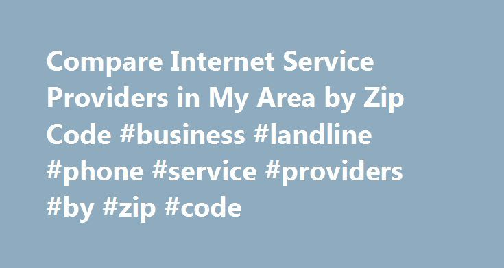 Compare Internet Service Providers in My Area by Zip Code #business #landline #phone #service #providers #by #zip #code http://australia.nef2.com/compare-internet-service-providers-in-my-area-by-zip-code-business-landline-phone-service-providers-by-zip-code/  # Internet Service Providers in My Area I ISP by Zip Methodology for Finding Service Determining which internet service providers offer broadband access in specific areas, as well as identifying the best deals available, can be…