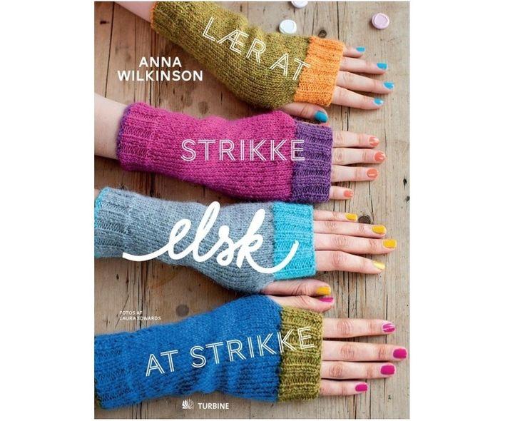Lær at strikke elsk at strikke af Anna Wilkinson - Strikkepinden.com