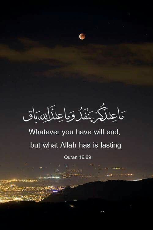 Whatever you have will end, but what allah has is lasting