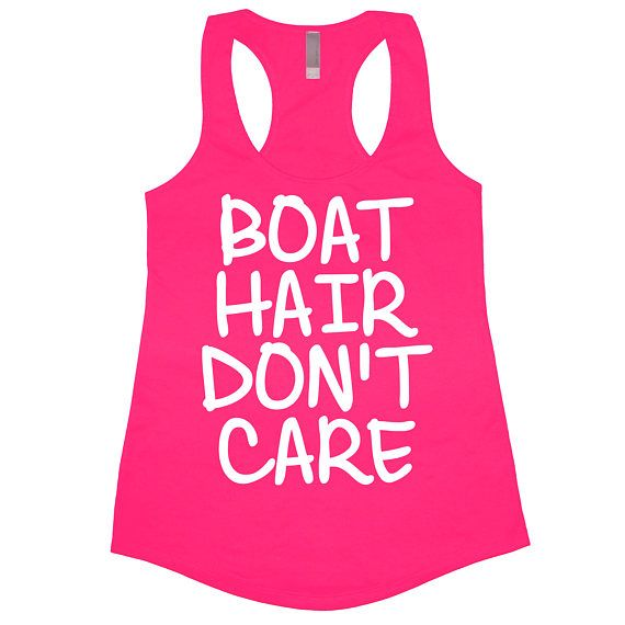 Boat Hair Dont Care, Tank Top, Womens, Racerback, Gym, Workout, Vacation, Ocean, Lake, River, Beach We offer this premium racerback tank top for a great price. This tank top is light and flowy to wear to the gym, go out with friends, or lounging around your home in. Most orders ship out