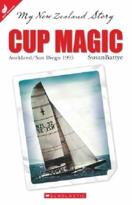 Cup magic : Auckland-San Diego, 1995  by Battye, Susan . Series: My New Zealand story : Scholastic, 2013