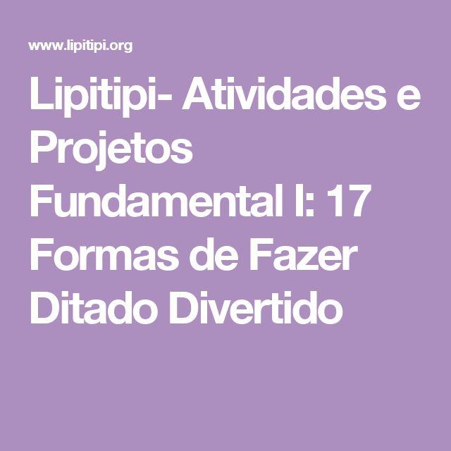Lipitipi- Atividades e Projetos Fundamental I: 17  Formas de Fazer Ditado Divertido