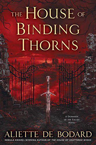 The House of Binding Thorns (A Dominion of the Fallen Novel): Aliette de Bodard: Series: A Dominion of the Fallen Novel (Book 2) Hardcover: 368 pages Publisher: Ace (April 4, 2017)