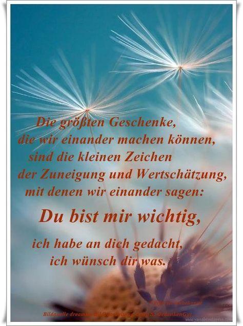 Die größten Geschenke, die wir einander machen können, sind die kleinen Zeichen der Zuneigung und Wertschätzung, mit denen wir einander sagen: Du bist mir wichtig, ich habe an dich gedacht, ich wünsch dir was. - Jochen Mariss - ~ Quelle: GedankenGut https://www.facebook.com/Gaby.GedankenGut/ http://www.dreamies.de/mygalerie.php?g=jtdysguz