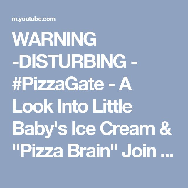 """WARNING -DISTURBING - #PizzaGate - A Look Into Little Baby's Ice Cream & """"Pizza Brain"""" Join Forces - YouTube"""
