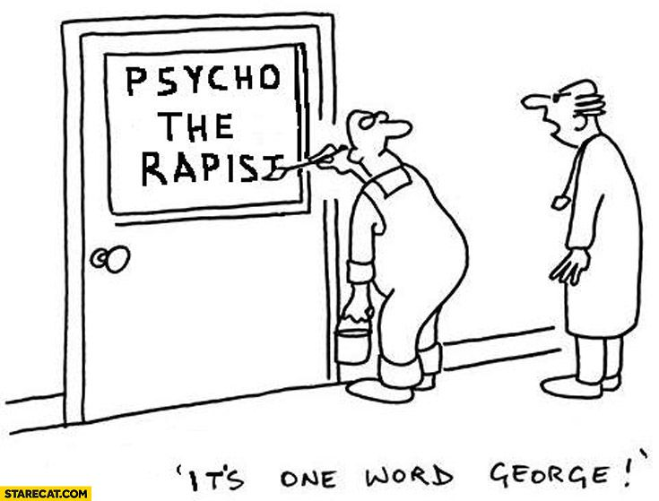 Psychologist is ONE long word George = Don't split it into 3 parts, the psychologist  won't like it that way !! ✅