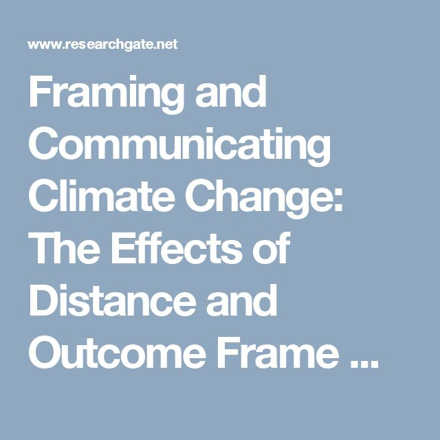 Framing and Communicating Climate Change: The Effects of Distance and Outcome Frame Manipulations (PDF Download Available)
