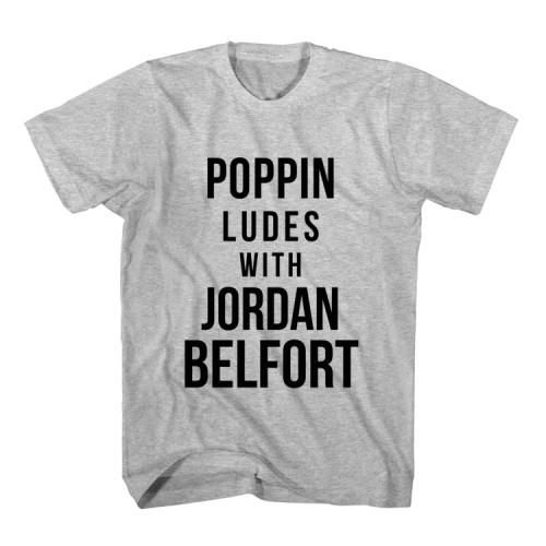 T-Shirt Poppin Ludes With Jordan Belfort unisex mens womens S, M, L, XL, 2XL color grey and white. Tumblr t-shirt free shipping USA and worldwide.