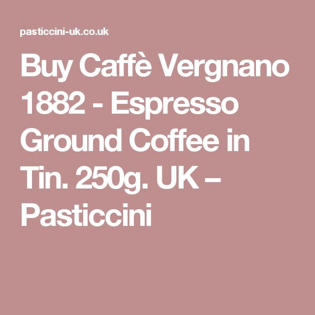 Buy Caffè Vergnano 1882 - Espresso Ground Coffee in Tin. 250g. UK – Pasticcini