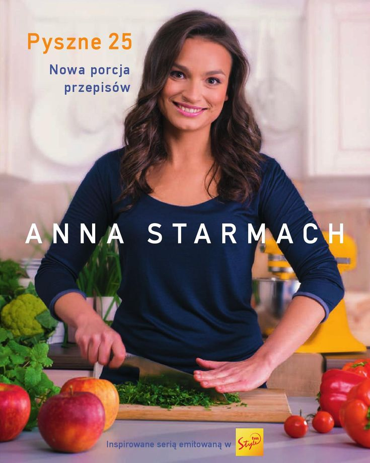"""Anna Starmach, """"Pyszne 25. Nowa porcja przepisów""""  W książce znajdziesz 70 nowych i jeszcze lepszych przepisów prosto z kuchni Ani Starmach.  Zaskocz swoich bliskich i w zaledwie 25 minut przygotuj potrawy, które ich zachwycą. Dobra zabawa i rewelacyjny efekt gwarantowane. Spróbuj - będzie pyszne!"""