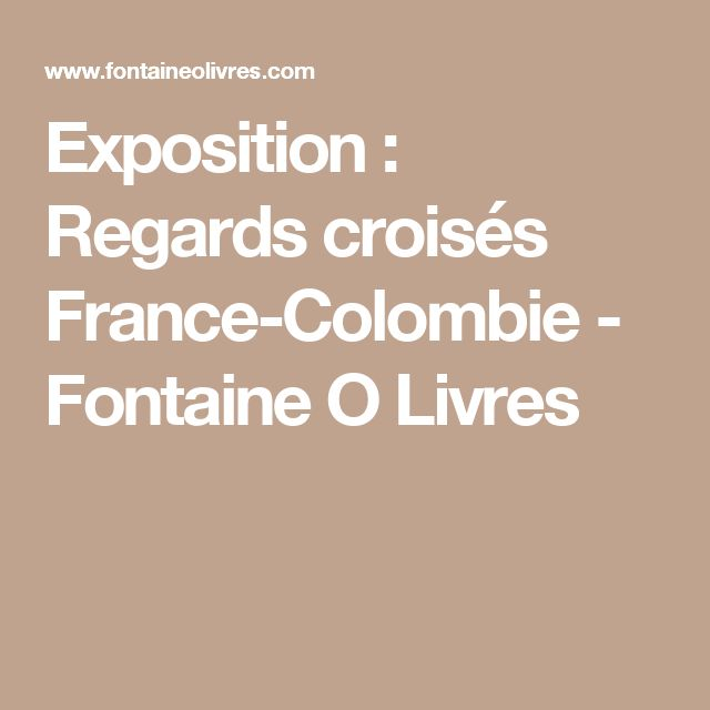 Exposition: Regards croisés France-Colombie - Fontaine O Livres