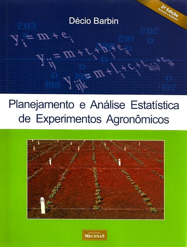 BARDIN, Décio. Planejamento e análise estatística de experimentos agronômios. Revisão técnica de Deonísio Destro. 2 ed. rev. e ampl. Londrina: Mecenas, 2013. 214 p. ISBN 9788589687133. Inclui bibliografia; 24x18cm.  Palavras-chave: ESTATISTICA AGRICOLA; EXPERIMENTOS AGRONOMICOS.  CDU 630:519.237 / B246p / 2 ed. rev. e ampl. / 2013