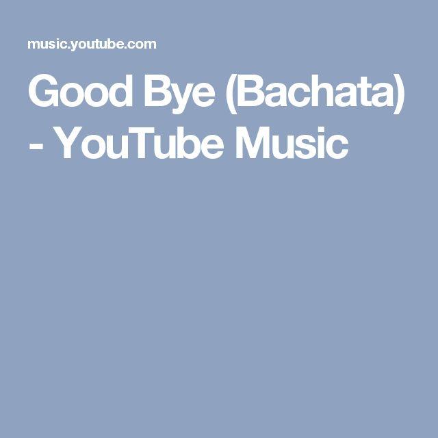 Good Bye (Bachata) - YouTube Music