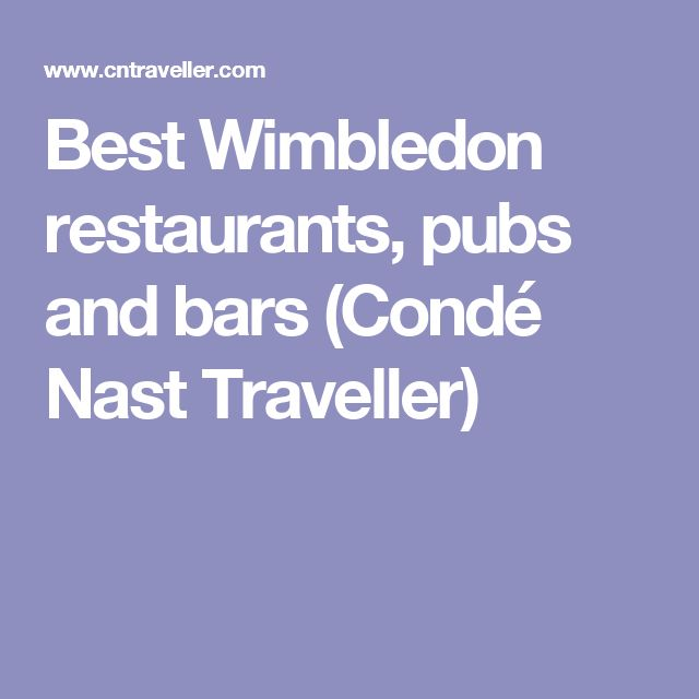 Best Wimbledon restaurants, pubs and bars (Condé Nast Traveller)
