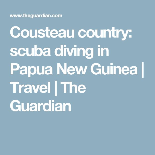 Cousteau country: scuba diving in Papua New Guinea | Travel | The Guardian
