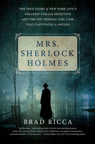 Mrs. Sherlock Holmes: The True Story of New York City's Greatest Female Detective and the 1917 Missing Girl Case That Captivated a Nation