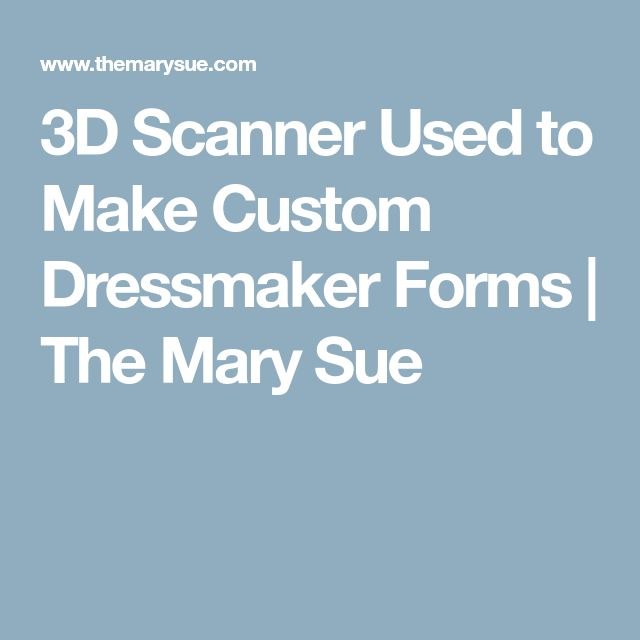 3D Scanner Used to Make Custom Dressmaker Forms | The Mary Sue