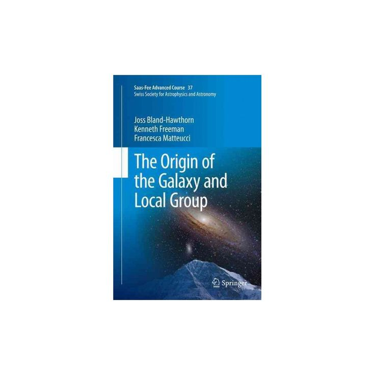 Origin of the Galaxy and Local Group : Saas-fee Advanced Course 37 Swiss Society for Astrophysics and
