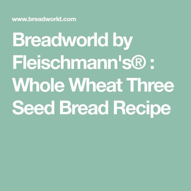Breadworld by Fleischmann's® : Whole Wheat Three Seed Bread Recipe