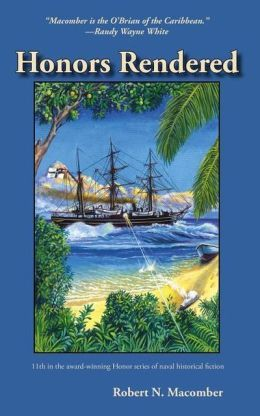 Honors Rendered by Robert N. Macomber The 11th in the award-winning Honor Series of naval historical fiction. This time Peter Wake, Office of Naval Intelligence, is sent to the South Pacific to work his covert magic to avert a war with the Germans. #pineapplepress