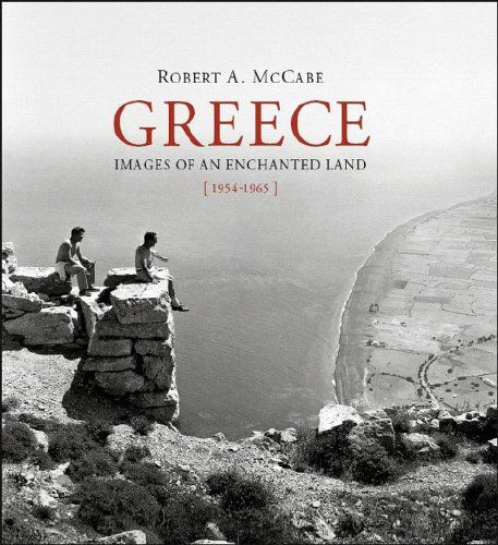 "Greece: Images of an Enchanted Land, 1954-1965 by Robert McCabe  ""The beauty and simplicity of the enchanted land as it was for hundreds of years."""