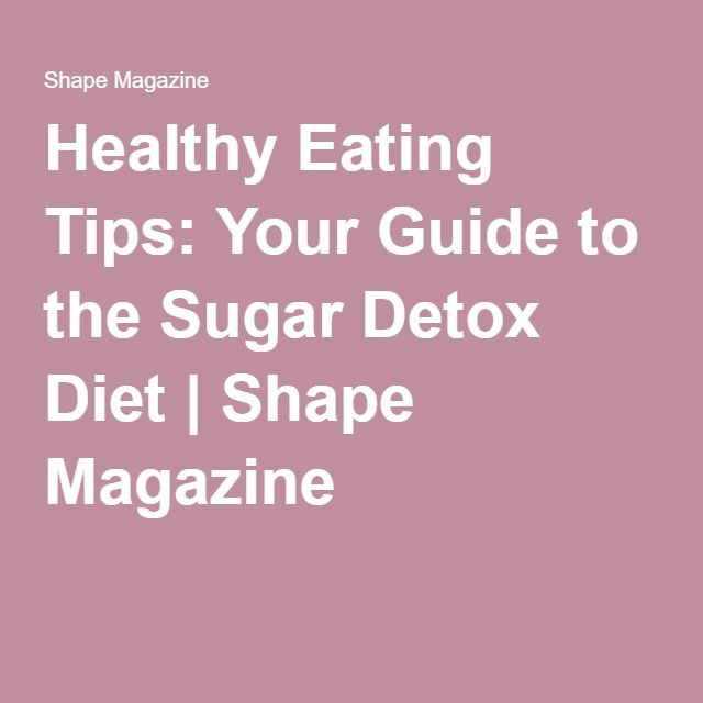 Healthy Eating Tips: Your Guide to the Sugar Detox Diet | Shape Magazine