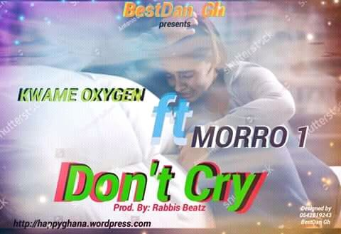 """Kwame Oxygen unleashed this brand new banger tagged """"Don't Cry"""".   Morro 1 is featured on this particular songasong and  is produced by Rabbies Beatz.  Also download Davido - Flora My Flawa(Official Video).   Get the tune here and share.  For collaboration contact Oxygen on 0540923510.  Oxygen ft Morro 1 - Don't Cry (prod. By Rabbies Beatz) [DOWNLOAD]        For Promo call/WhatsApp 0542505478 Email: allghsongs@outlook.com  Send any breaking news"""