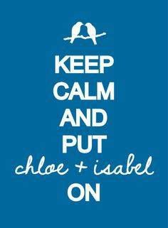 Keep Calm and Chloe and Isabel on!!