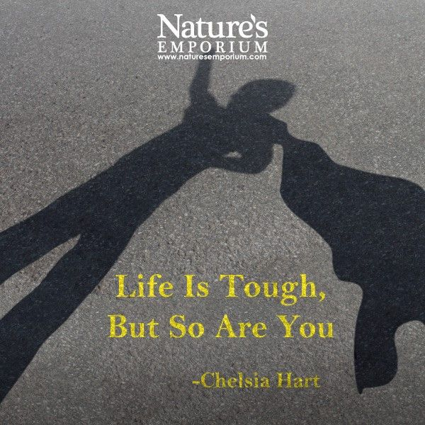 Life is tough, but so are you. -Chelsia Hart