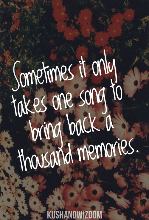 Memories Coming Back Quotes: 1 #song = 1000 #memories