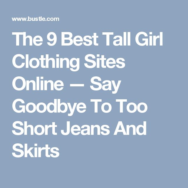 The 9 Best Tall Girl Clothing Sites Online — Say Goodbye To Too Short Jeans And Skirts