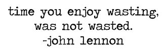 wasteThoughts, Relationships Quotes, Inspiration, Enjoy Wasting, So True, John Lennon Quotes, Wasting Time, Favorite Quotes, Living