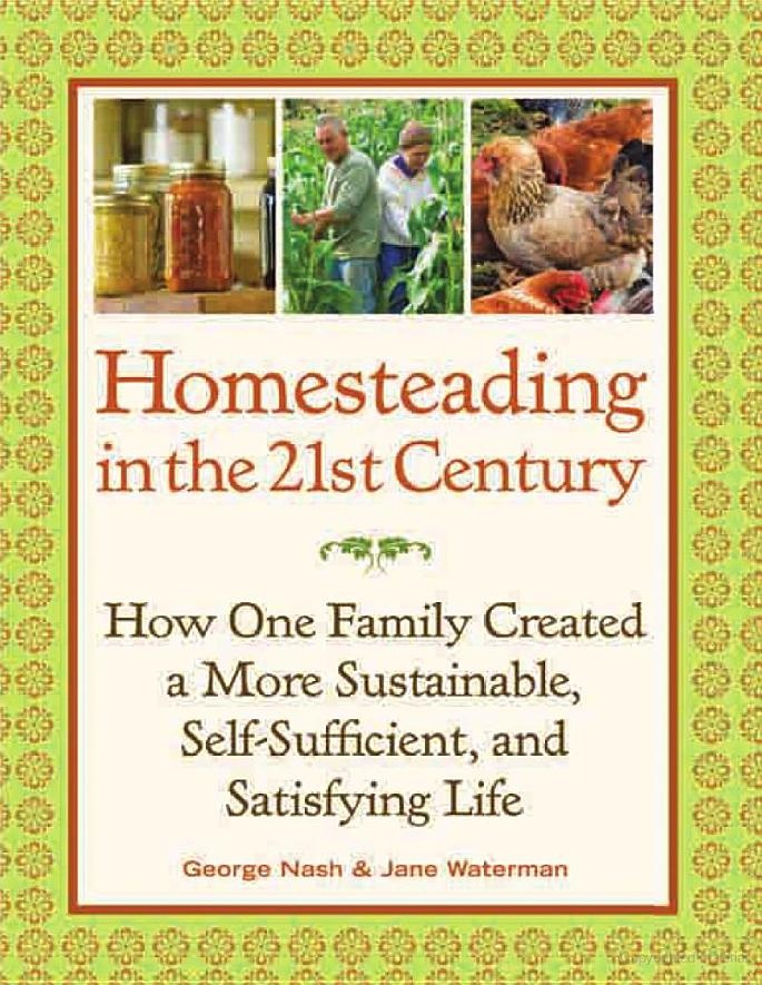 Homesteading in the 21st Century: How One Family Created a More Sustainable ... - George Nash, Jane Waterman - Google Books