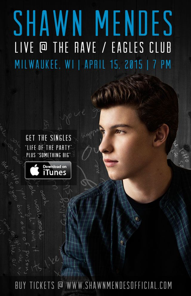 SHAWN MENDES with TBA Wednesday, April 15, 2015 at 7pm (doors scheduled to open at 6pm) The Rave/Eagles Club - Milwaukee WI All Ages / 21+ to Drink