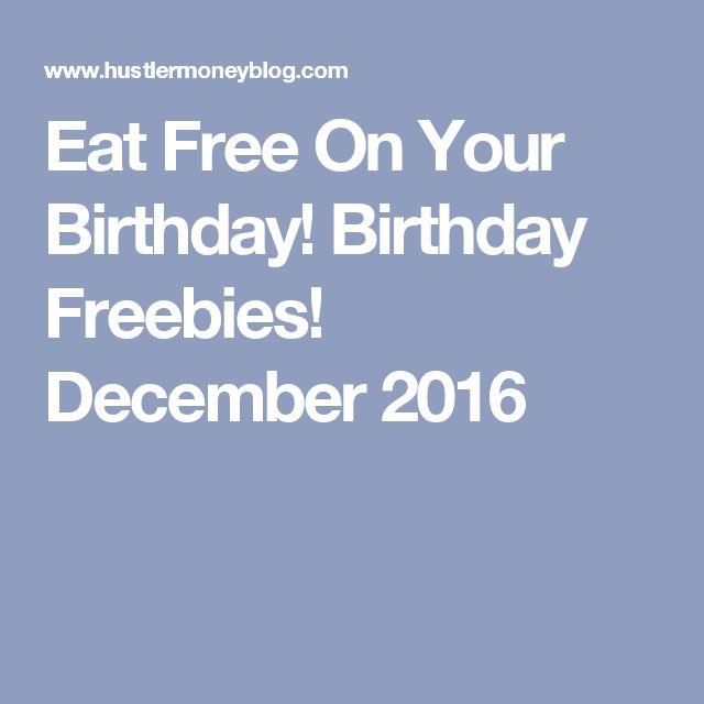 Eat Free On Your Birthday! Birthday Freebies! December 2016