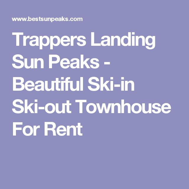 Trappers Landing Sun Peaks - Beautiful Ski-in Ski-out Townhouse For Rent